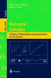 Network Calculus: A Theory of Deterministic Queuing Systems for the Internet.